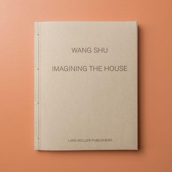 Wang Shu —  Imagining the House