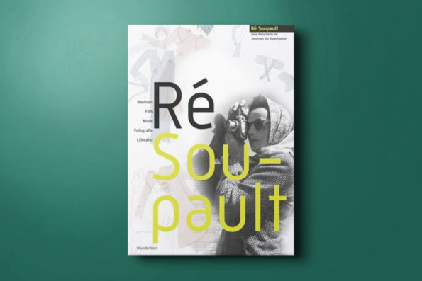 Ré Soupault. Eine Künstlerin im Zentrum der Avantgarde