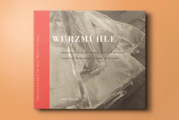 Wurzmühle Industriearchäologie aus dem oberen Waldviertel/Industrial Archaeology from the Waldviertel